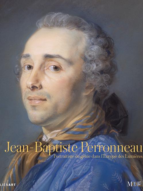 Jean-Baptiste Perronneau. Portraitiste de génie dans l'Europe des Lumières