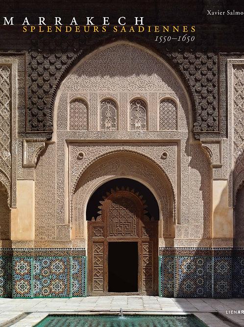 Marrakech. Splendeurs saadiennes
