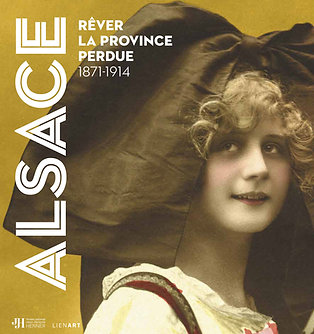 Alsace. Rêver la province perdue