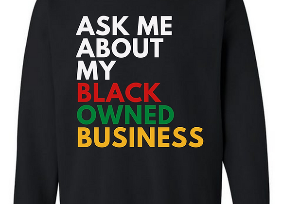 Ask Me About My Black Owned Business - Crewneck Sweatshirt
