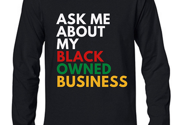 Ask Me About My Black Owned Business - Long Sleeve
