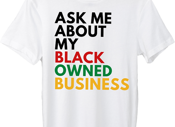 Ask Me About My Black Owned Business - T-Shirt
