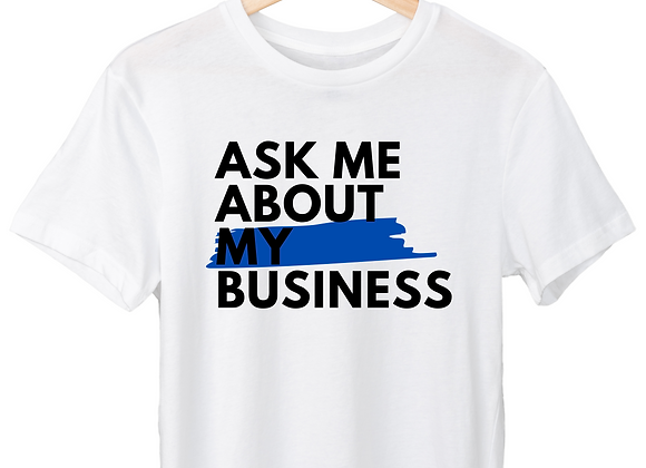Ask Me About My Business - T-Shirt