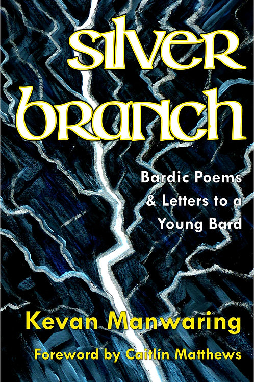 Silver Branch: Bardic Poems & Letters to a Young Bard