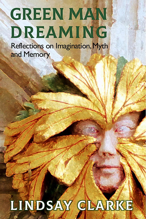 Green Man Dreaming: Reflections on Imagination, Myth, and Memory