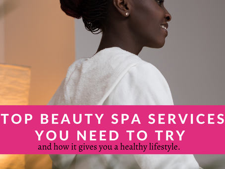Beauty Spa Services You Need To Try