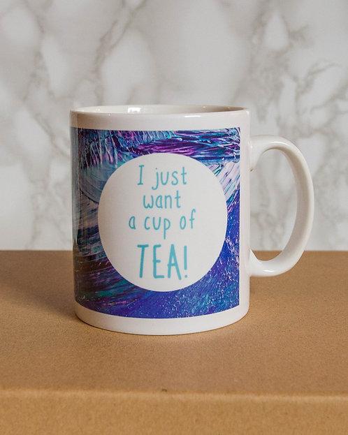I just want a cup of tea! Mug