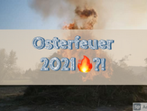 Osterfeuer 2021?!🔍🔥