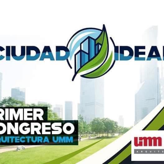 """Congreso de arquitectura UMM: """"Ciudad Ideal"""""""