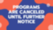 Programs are canceled until further noti
