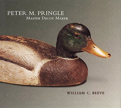 PETER M. PRINGLE MASTER DECOY MAKER