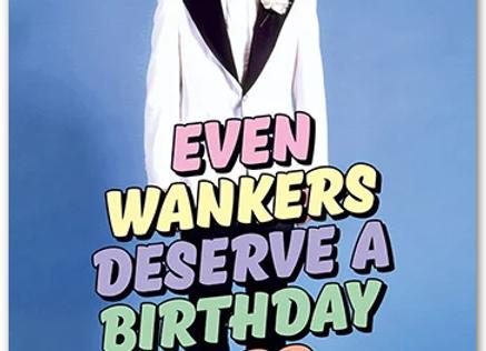 Even Wankers Deserve
