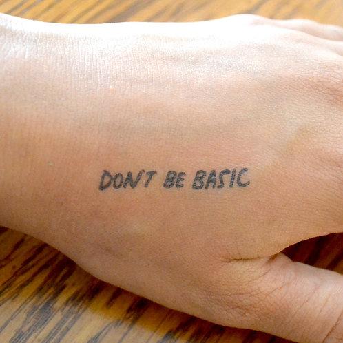 DON'T BE BASIC