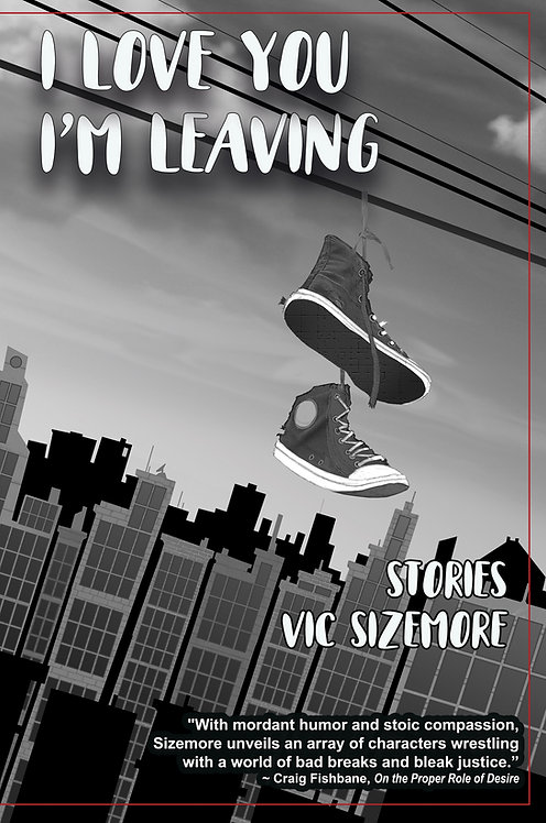 I Love You I'm Leaving Stories by Vic Sizemore
