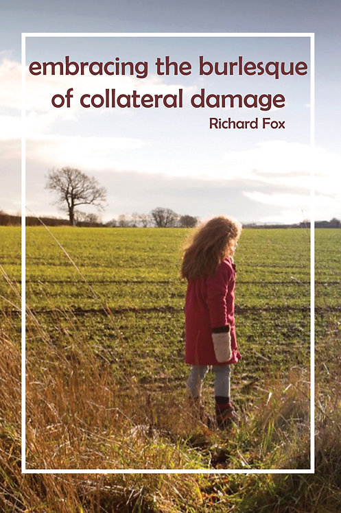 embracing the burlesque of collateral damage by Richard Fox
