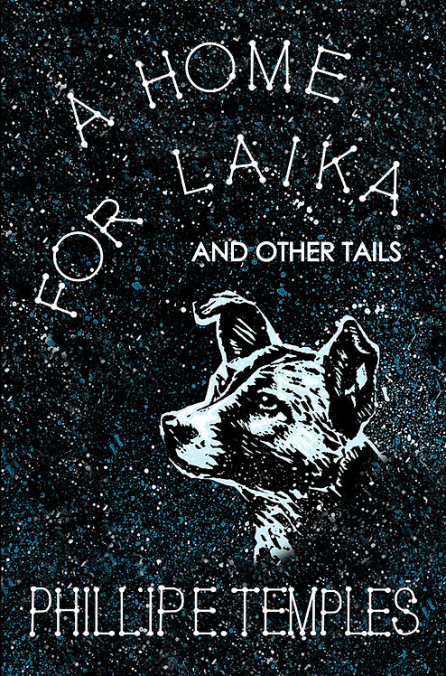A Home for Laika and Other Tails by Phillip E. Temples