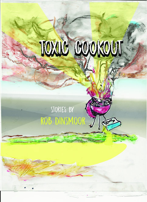 Toxic Cookout: Stories by Rob Dinsmoor