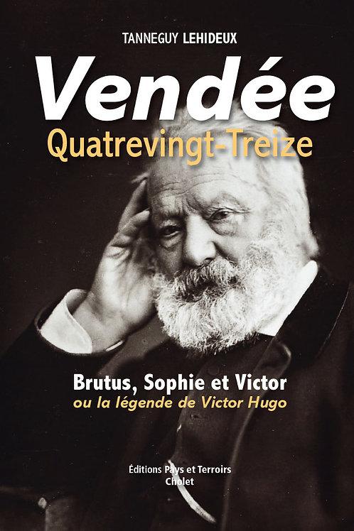 Vendée quatre-vingt-treize ou la légende de Victor Hugo - Tanneguy LEHIDEUX
