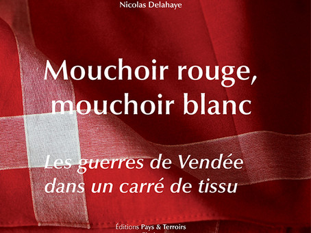 Mouchoir rouge, mouchoir blanc… Les guerres de Vendée dans un carré de tissus