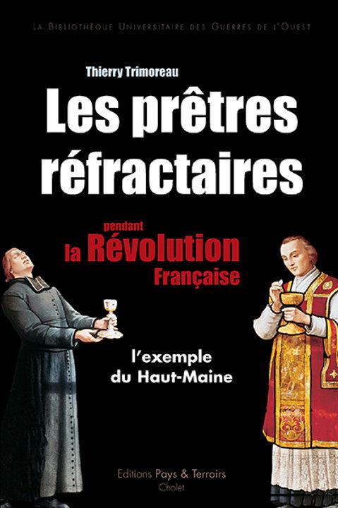 Les prêtres réfractaires.e, l'exemple du Haut-Maine par Thierry TRIMOREAU