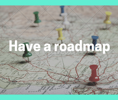 Build a Roadmap to Get There.