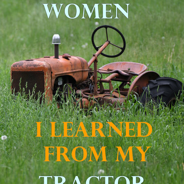 Everything I know about women, I learned from my tractor - Roger Welsch