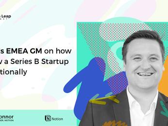 Notion's EMEA GM on how to Grow a Series B Startup Internationally