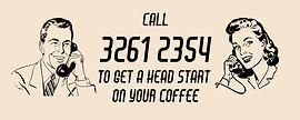 Call Ahead 3261 2354 to get a head start | 4017 Coffee
