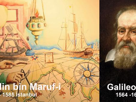 Galileo Galilei'yi Dünya tanıyor ama Takiyüddin bin Maruf-i' yi biz bile tanımıyoruz
