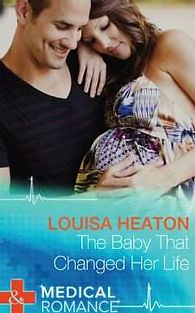 Louisa Heaton, The Baby That Changed Her Life, Mills and Boon, medical romance, romance
