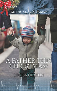 Louisa Heaton, A Father This Christmas?, Mills and Boon, medical romance, romance