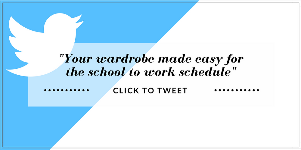 """Your wardrobe made easy for the school to work schedule"""