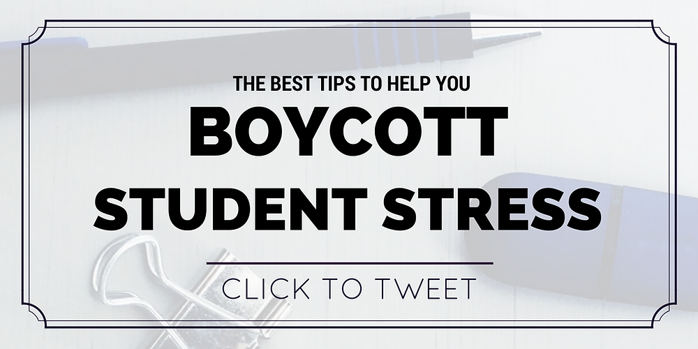 The best tips to help you boycott student stress by Brooke Pollard