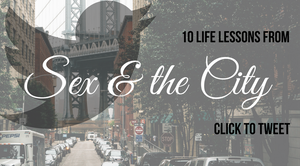 10 Important Life Lessons Sex and the City Taught Us by Brooke Pollard