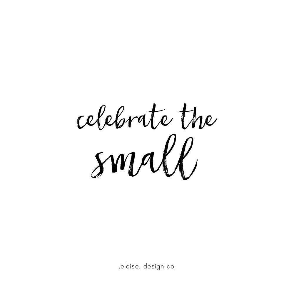 celebrate the small