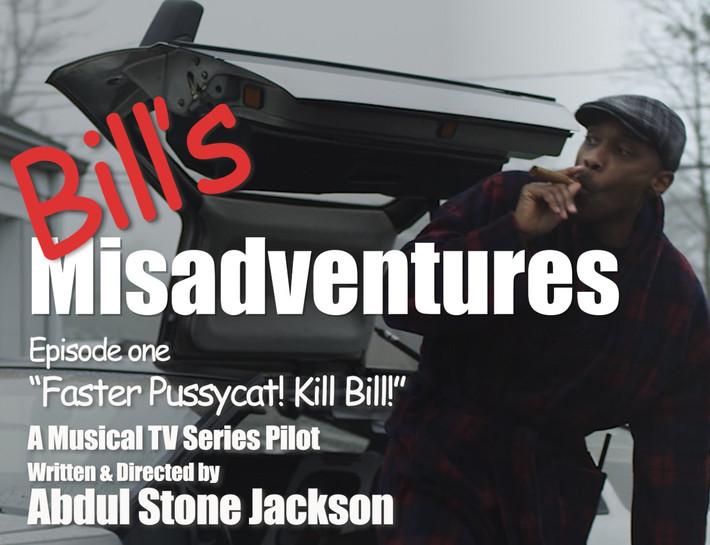 Bill's Misadventures: Ep1 Faster Pussycat! Kill Bill!