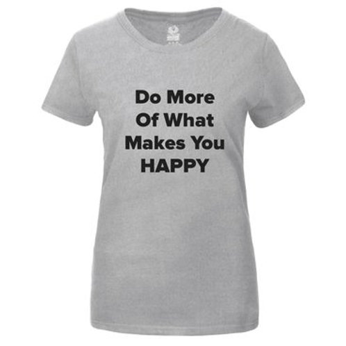 Do More of What Makes you Happy T-shirt
