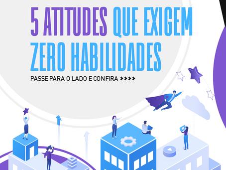 5 atitudes que exigem zero habilidades