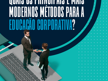 Quais os principais e mais modernos métodos de educação corporativa?