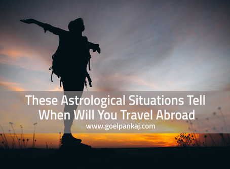 These Astrological Situations Tell When Will You Travel Abroad
