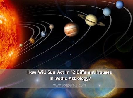 How Will Sun Act In 12 Different Houses In Vedic Astrology?
