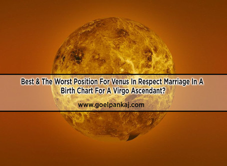 Best & The Worst Position For Venus In Respect Marriage In A Birth Chart For A Virgo Ascendant?