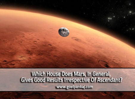 Which House Does Mars, In General, Gives Good Results Irrespective Of Ascendant?