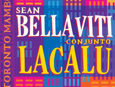 Latin Jazz Network Reviews Sean Bellaviti & Conjunto Lacalu: Toronto Mambo