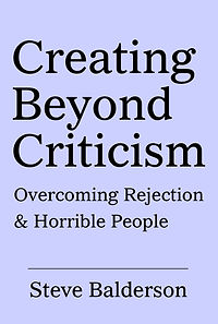 Creating Beyond Criticism: overcoming rejection and horrible people