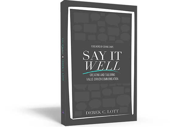 SAY IT WELL: Creating And Tailoring Value-Driven Communication