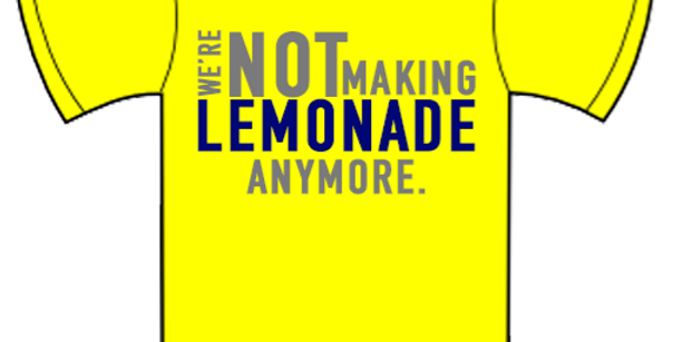 We're Not Making Lemonade Anymore T-Shirt