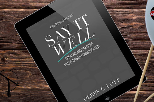 Say It Well: Creating & Tailoring Value-Driven Communication - E-book