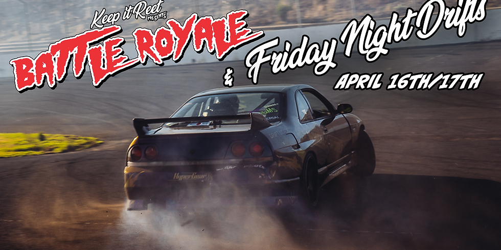 April 16/17th 'Battle Royale' Round 1 + Friday Night Drifts