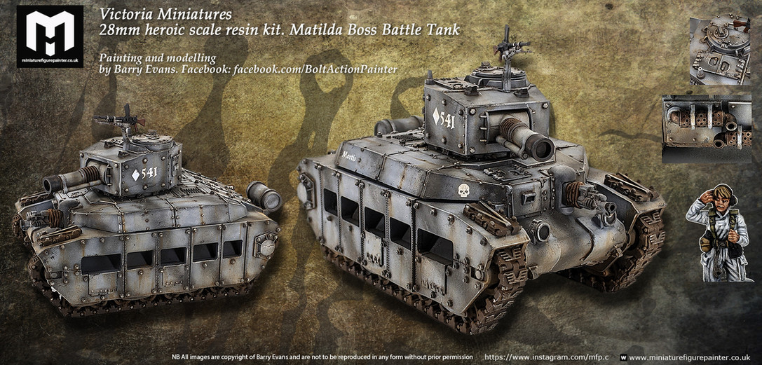 Victoria Miniatures.28mm heroic scale resin kit.Matilda 'Boss' Battle TankPainting and modelling by Barry Evans.